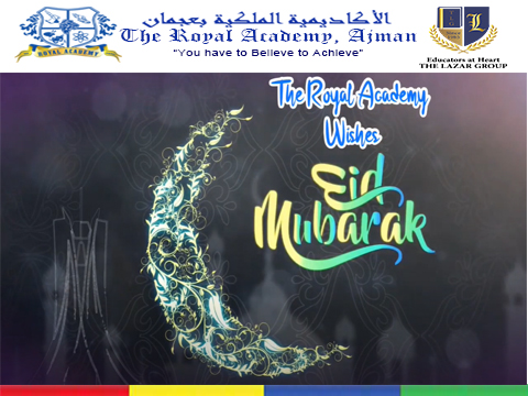 The Royal Academy , Ajman wishes you all a very Happy Eid-Al-Fitr.